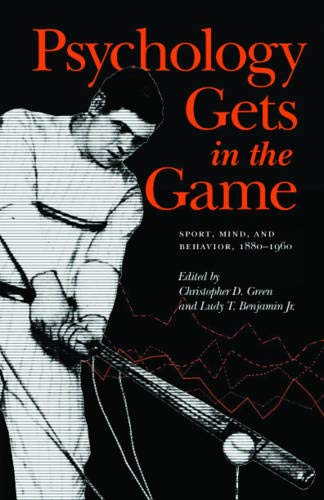 9780803222267: Psychology Gets in the Game: Sport, Mind, and Behavior, 1880-1960