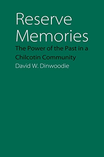 Reserve Memories: The Power of the Past in a Chilcotin Community (Studies in the Anthropology of ...