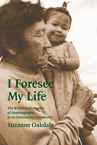 I Foresee My Life: The Ritual Performance of Autobiography in an Amazonian Community: Suzanne ...