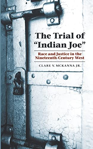 """The Trial Of """" Indian Joe """": Race And Justice In The Nineteenth-century West.: Mckanna, ..."""