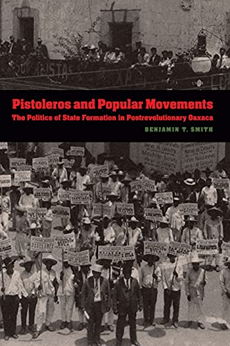 9780803222809: Pistoleros and Popular Movements: The Politics of State Formation in Postrevolutionary Oaxaca (The Mexican Experience)