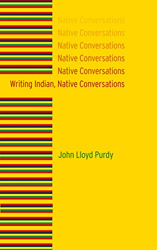 Writing Indian, Native Conversations: John Lloyd Purdy
