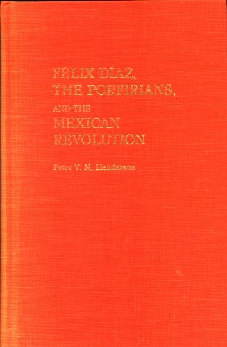 Felix Diaz, the Porfirians & the Mexican Revolution