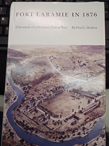 Fort Laramie in 1876 Chronicle of a Frontier Post at War: Hedren, Paul L.