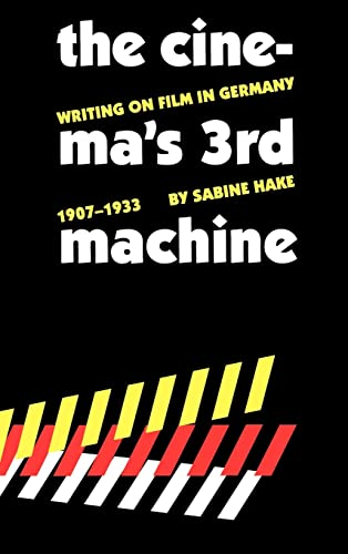 THE CINEMA'S THIRD MACHINE : Writing on Film in Germany 1907-1933