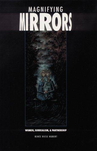 Magnifying Mirrors: Women, Surrealism, and Partnership: Hubert, Renee Riese
