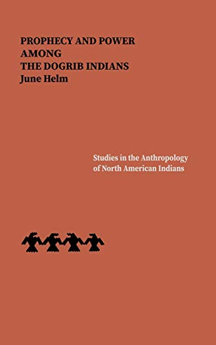 Prophecy and Power Among the Dogrib Indians (Hardback): June Helm