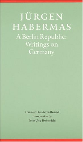 A Berlin republic : writings on Germany.: Habermas, Jürgen.