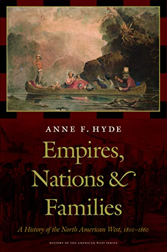 9780803224056: Empires, Nations, and Families: A History of the North American West, 1800-1860 (History of the American West Series)
