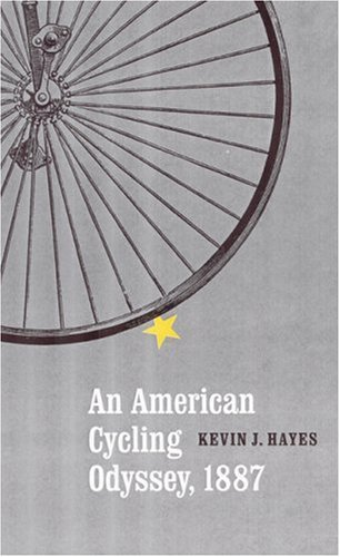 An American Cycling Odyssey, 1887: Hayes, Kevin J.
