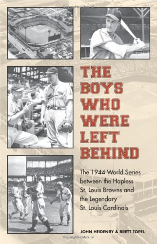 The Boys Who Were Left Behind: The 1944 World Series between the Hapless St. Louis Browns and the ...