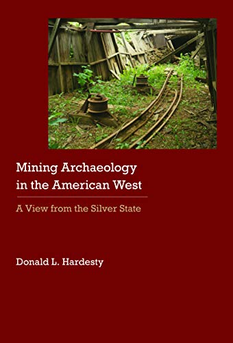 Mining Archaeology in the American West: A View from the Silver State (Historical Archaeology of ...