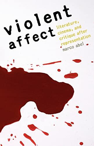Violent Affect: Literature, Cinema, and Critique after Representation: Marco Abel