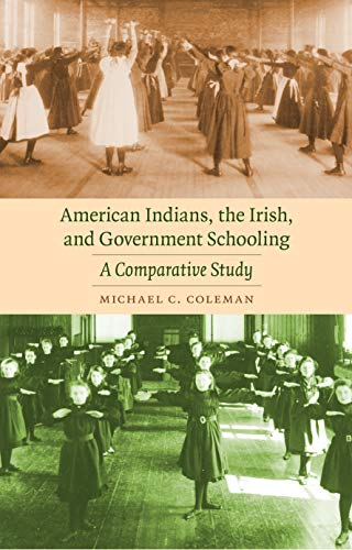 9780803224858: American Indians, the Irish, and Government Schooling: A Comparative Study