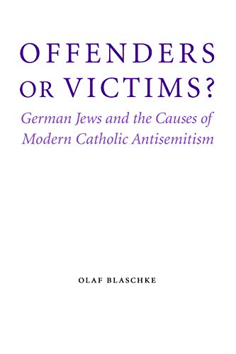 9780803225220: Offenders or Victims?: German Jews and the Causes of Modern Catholic Antisemitism (Studies in Antisemitism)