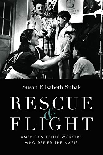 Rescue & Flight: American Relief Workers Who Defied the Nazis (Hardcover): Susan Elisabeth ...