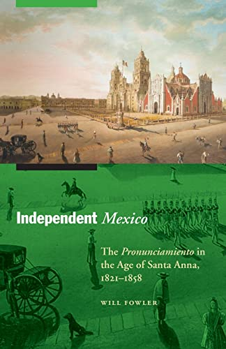 9780803225398: Independent Mexico: The Pronunciamiento in the Age of Santa Anna, 1821–1858 (The Mexican Experience)
