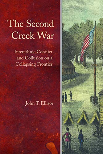 The Second Creek War: Interethnic Conflict and Collusion on a Collapsing Frontier (Indians of the ...