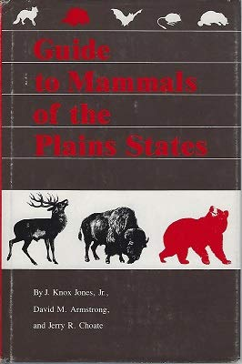 Guide to Mammals of the Plains States: Armstrong, David M.; Jones, J. Knox Jr.; Choate, Jerry R.