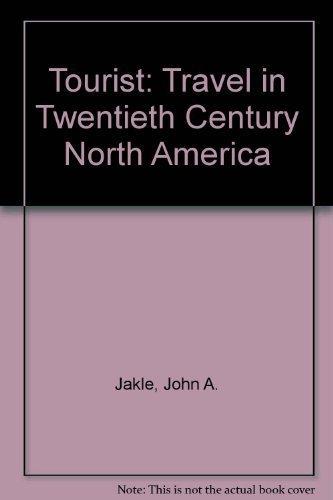 The Tourist: Travel in Twentieth-Century North America: Jakle, John A.