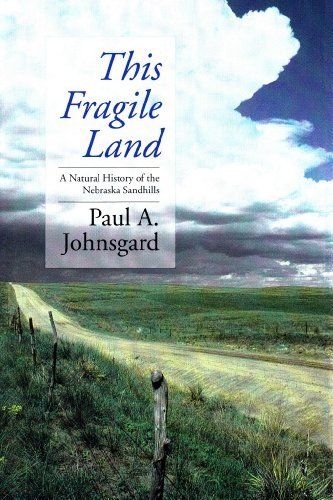 This Fragile Land: A Natural History of the Nebraska Sandhills: Paul A. Johnsgard