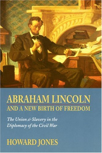 Abraham Lincoln And A New Birth Of Freedom : The Union And Slavery In The Diplomacy Of The Civil ...