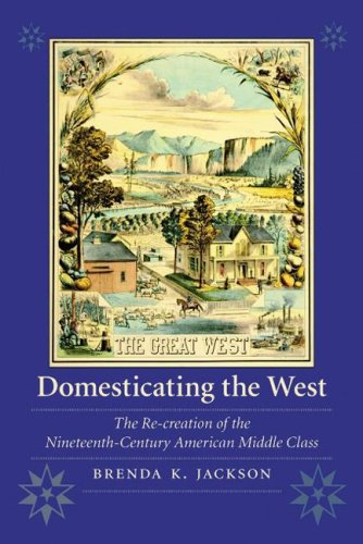9780803226029: Domesticating the West: The Re-creation of the Nineteenth-Century American Middle Class (Women in the West)