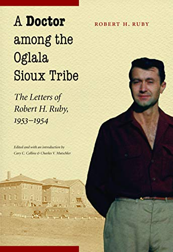 9780803226258: A Doctor among the Oglala Sioux Tribe: The Letters of Robert H. Ruby, 1953-1954