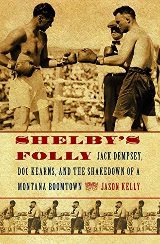 Shelby's Folly : Jack Dempsey, Doc Kearns,: Jason Kelly