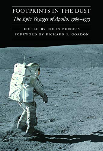 Footprints In The Dust: The Epic Voyages Of Apollo 1969-1975.: Burgess, Colin (editor); Gordon, ...