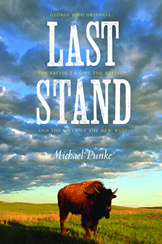 9780803226807: Last Stand: George Bird Grinnell, the Battle to Save the Buffalo, and the Birth of the New West