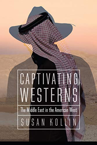 9780803226999: Captivating Westerns: The Middle East in the American West (Postwestern Horizons)