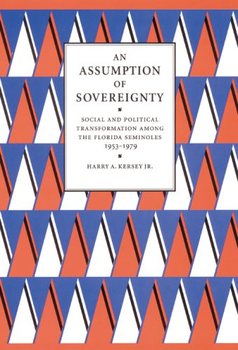 An Assumption of Sovereignty. Social and Political Transformation among the Florida Seminoles 195...