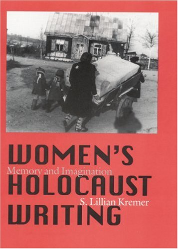 Women's Holocaust Writing: Memory and Imagination: Kremer, S. Lillian