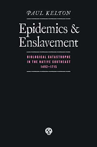 9780803227569: Epidemics and Enslavement: Biological Catastrophe in the Native Southeast, 1492-1715 (Indians of the Southeast)