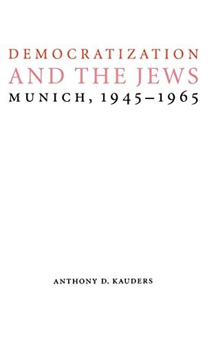Democratization and the Jews: Munich, 1945-1965 (Studies in Antisemitism): Kauders, Anthony D.