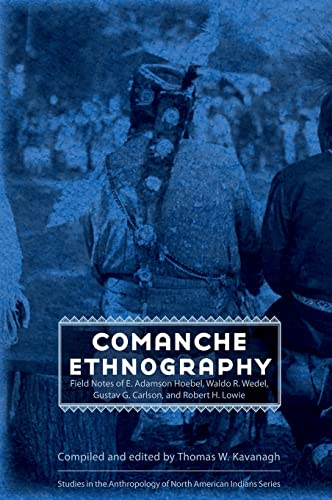 9780803227644: Comanche Ethnography: Field Notes of E. Adamson Hoebel, Waldo R. Wedel, Gustav G. Carlson, and Robert H. Lowie (Studies in the Anthropology of North American Indians)