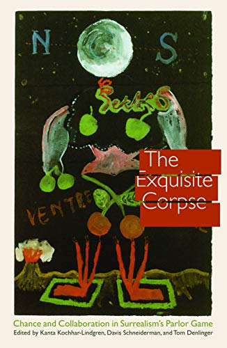 The Exquisite Corpse: Chance and Collaboration in: Kochhar-Lindgren, Kanta