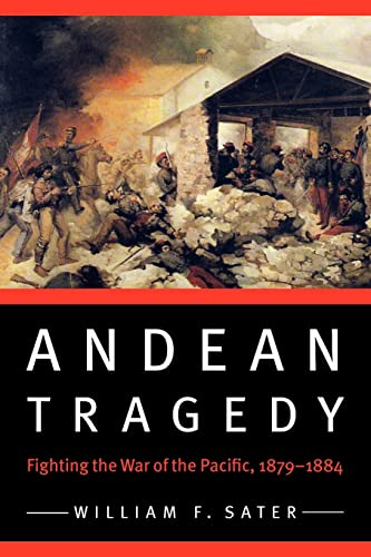 9780803227996: Andean Tragedy: Fighting the War of the Pacific, 1879-1884 (Studies in War, Society, and the Military)