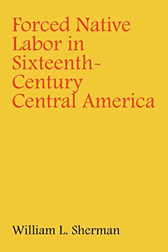 9780803228009: Forced Native Labor in Sixteenth-Century Central America
