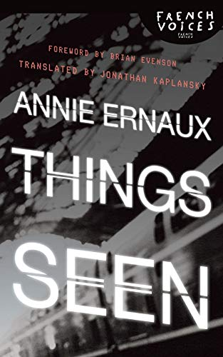 Things Seen (French Voices (Bison Paperback)): Annie Ernaux; Translator-Jonathan