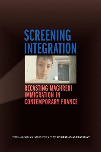 9780803228252: Screening Integration: Recasting Maghrebi Immigration in Contemporary France