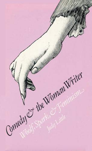 Comedy and the Woman Writer: Woolf, Spark, and Feminism: Little, Judy