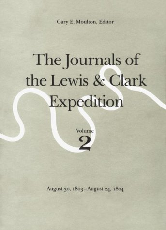 The Journals of the Lewis & Clark Expedition August 30, 1803--August 24, 1804. Volume 2: ...