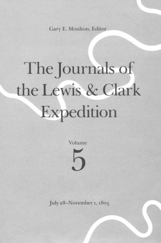 The Journals of the Lewis & Clark Expedition : Volume 5, July 28 - November 1, 1805: edited by ...