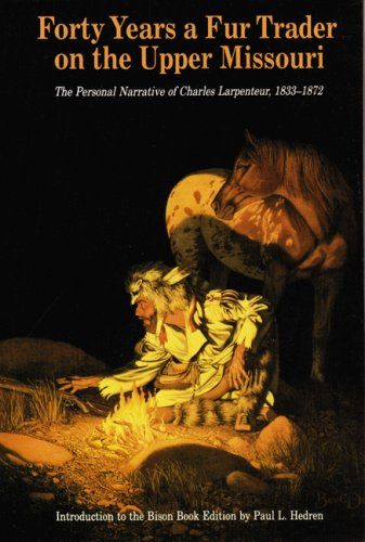 9780803228887: Forty Years a Fur Trader on the Upper Missouri: The Personal Narrative of Charles Larpenteur, 1833-1872