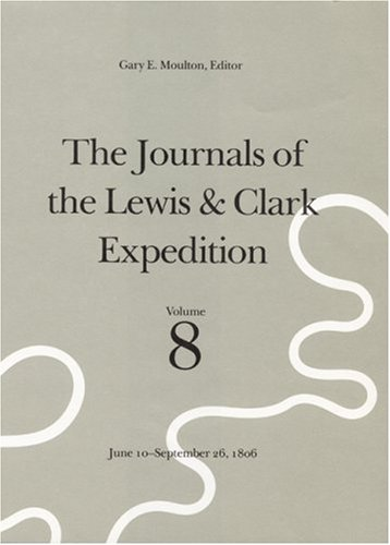 9780803229037: The Journals of the Lewis and Clark Expedition, Volume 8: June 10-September 26, 1806