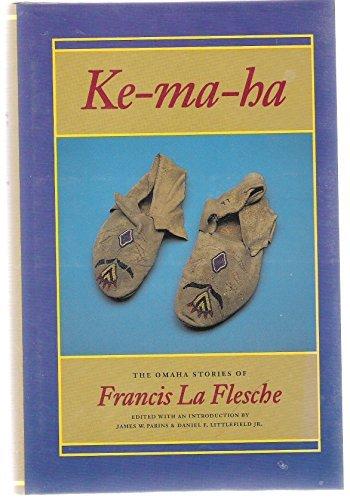 Ke-ma-ha: The Omaha Stories of Francis La: Francis La Flesche;