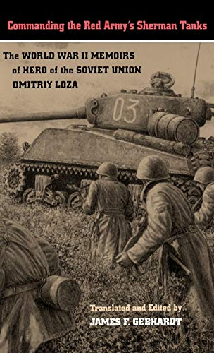 9780803229204: Commanding the Red Army's Sherman Tanks: The World War II Memoirs of Hero of the Soviet Union Dmitriy Loza