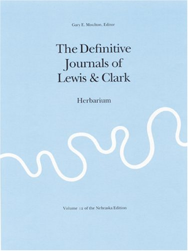 The Journals of the Lewis and Clark Expedition, Volume 12: Herbarium of the Lewis and Clark Exped...